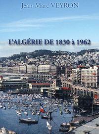 L'ALGERIE DE 1830 A 1962