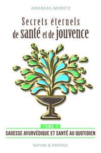 SECRETS ETERNELS DE SANTE ET DE JOUVENCE - TOME 2 : SAGESSE AYURVEDIQUE ET SANTE AU QUOTIDIEN