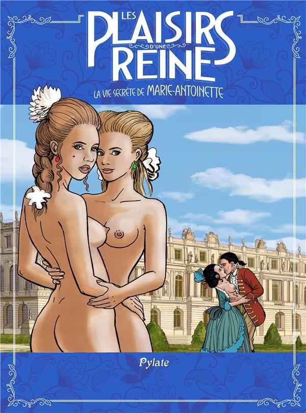 LES PLAISIRS DE LA REINE-LA VIE SECRETE DE MARIE ANTOINETTE