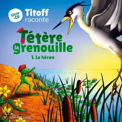 TETERE LA GRENOUILLE 1. LE HERON (LIVRE+CD TITOFF).