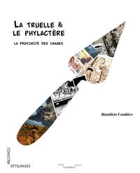 LA TRUELLE & LE PHYLACTERE - LA PROXIMITE DES IMAGES
