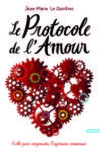LE PROTOCOLE DE L AMOUR - 6 CLES POUR COMPRENDRE L EXPERIENCE AMOUREUSE
