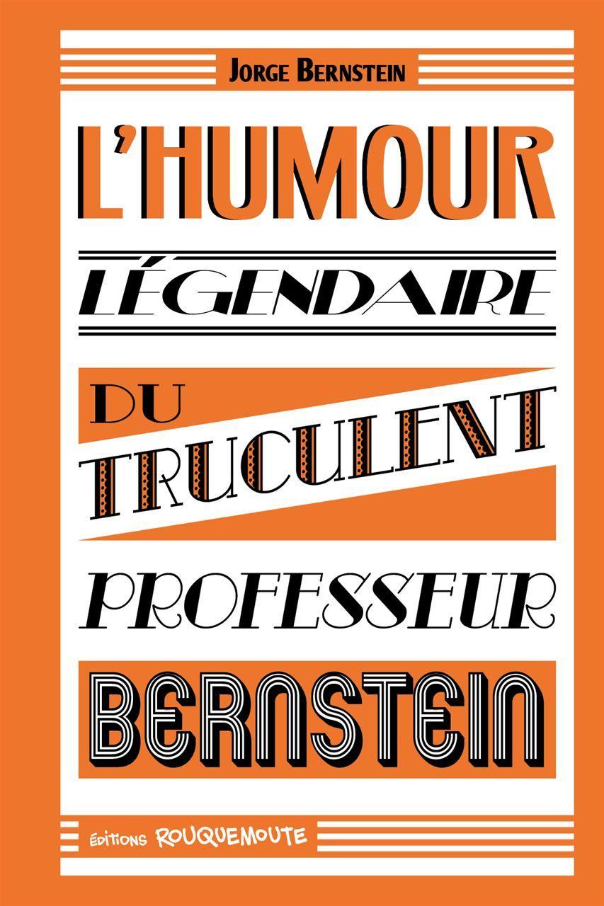 HUMOUR LEGENDAIRE DU TRUCULENT PROFESSEUR BERNSTEIN (L'