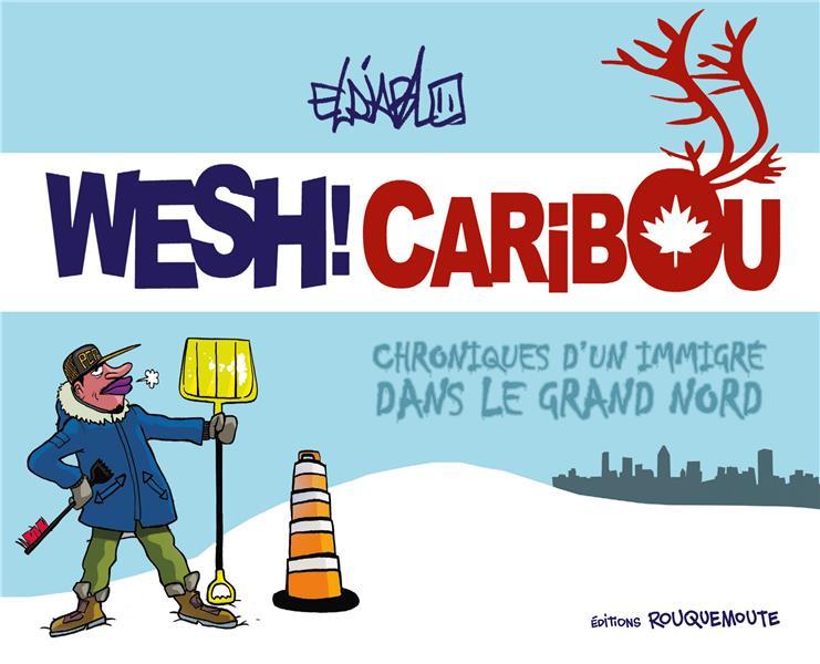 WESH CARIBOU - CHRONIQUES D'UN IMMIGRE DANS LE GRAND NORD