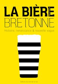 LA BIERE BRETONNE, HISTOIRE, RENAISSANCE ET NOUVELLE VAGUE