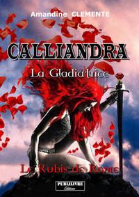 CALLIANDRA - LA GLADIATRICE LE RUBIS DE ROME