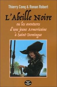 T 1 - L'ABEILLE NOIRE : LES AVENTURES D'UNE JEUNE ARMORICAINE A SAINT-DOMINGUE