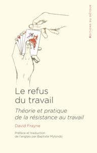 LE REFUS DU TRAVAIL - THEORIE ET PRATIQUE DE LA RESISTANCE AU TRAVAIL