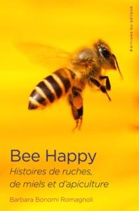 BEE HAPPY - HISTOIRES DE RUCHES, DE MIELS ET D'APICULTURE
