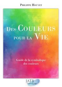 DES COULEURS POUR LA VIE  ENSEMBLE LIVRE ET 1 JEU DE CARTES - GUIDE DE LA SYMBOLIQUE DES COULEURS