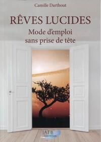 REVES LUCIDES - MODE D EMPLOI SANS PRISE DE TETE