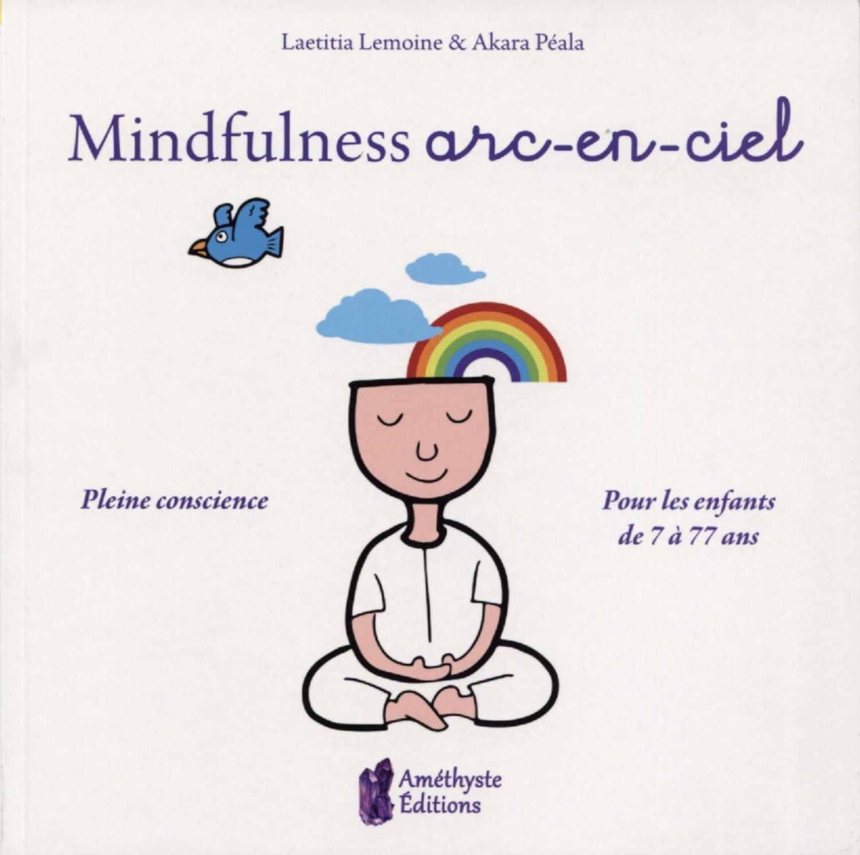 MINDFULLNESS ARC EN CIEL - PLEINE CONSCIENCE POUR LES ENFANTS DE 7 A 77 ANS
