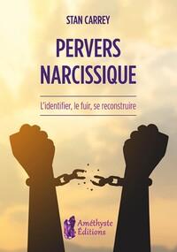 PERVERS NARCISSIQUE - L IDENTIFIER  LE FUIR  SE RECONSTRUIRE