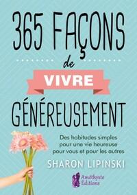 365 FACONS DE VIVRE GENEREUSEMENT - DES HABITUDES SIMPLES POUR UNE VIE HEUREUSE POUR VOUS ET POUR LE