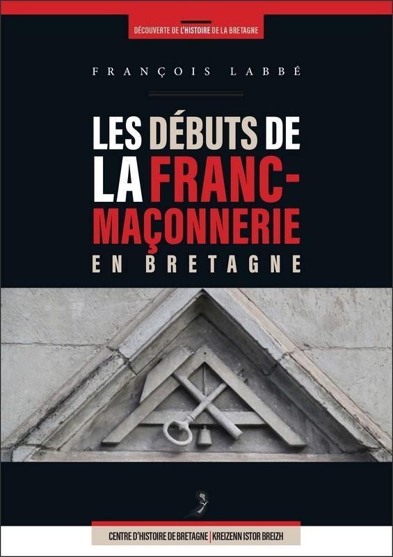 LES DEBUTS DE LA FRANC-MACONNERIE EN BRETAGNE