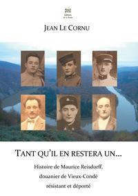 TANT QU IL EN RESTERA UN - HISTOIRE DE MAURICE REISDORFF, DOUANIER DE VIEUX-CONDE RESISTANT ET DEPOR