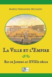 LA VILLE ET L'EMPIRE - RIO DE JANEIRO AU XVIIIE SIECLE