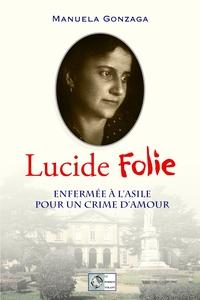 LUCIDE FOLIE - ENFERMEE A L'ASILE POUR UN CRIME D'AMOUR