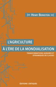 L'AGRICULTURE A L'ERE DE LA MONDIALISATION - TRANSFORMATIONS AGRAIRES ET DYNAMIQUES DE CLASSES
