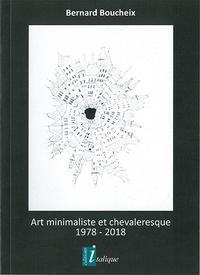 ART MINIMALISTE ET CHEVALERESQUE 1978 - 2018