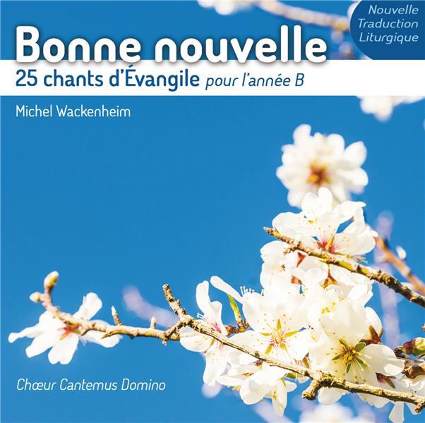 BONNE NOUVELLE - 25 CHANTS D EVANGILE POUR L ANNEE B