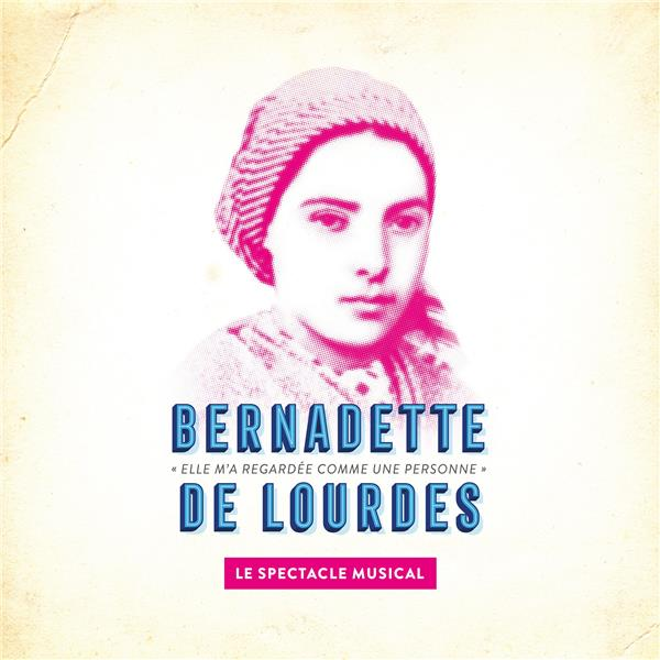 BERNADETTE DE LOURDES, LE SPECTACLE MUSICAL - CD