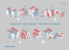 MAKING MARKS: ARCHITECTS' SKETCHBOOKS THE CREATIVE PROCESS /ANGLAIS