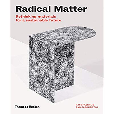 RADICAL MATTER RETHINKING MATERIALS FOR A SUSTAINABLE FUTURE (PAPERBACK) /ANGLAIS