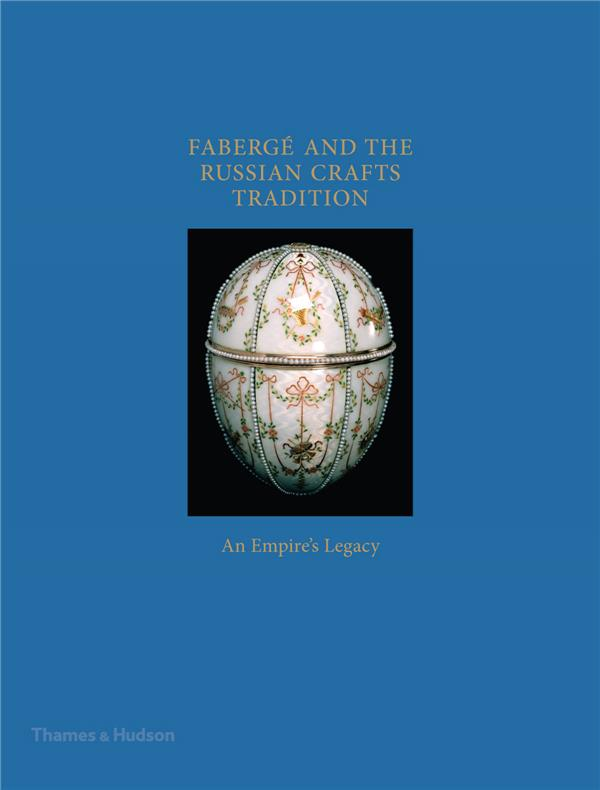 FABERGE AND THE RUSSIAN CRAFT TRADITION: AN EMPIRE'S LEGACY /ANGLAIS
