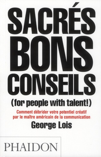 SACRES BONS CONSEILS, FOR PEOPLE WITH TALENT ! COMMENT DEBRIDER VOTRE POTENTIEL CREATIF PAR LE MAITR