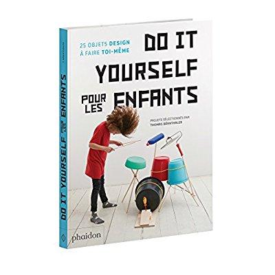 DO IT YOURSELF POUR LES ENFANTS - 25 OBJETS DESIGN A FAIRE TOI-MEME