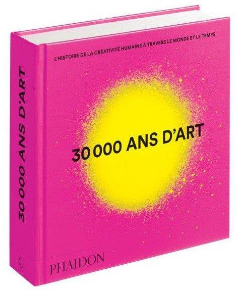 30 000 ANS D'ART - L'HISTOIRE DE LA CREATIVITE HUMAINE A TRAVERS LE MONDE ET LE TEMPS - MINI FORMAT
