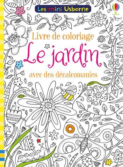 LE JARDIN - LIVRE DE COLORIAGE AVEC DES DECALCOMANIES - LES MINI USBORNE