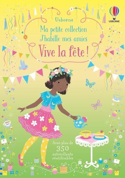 VIVE LA FETE ! - MA PETITE COLLECTION J'HABILLE MES AMIES