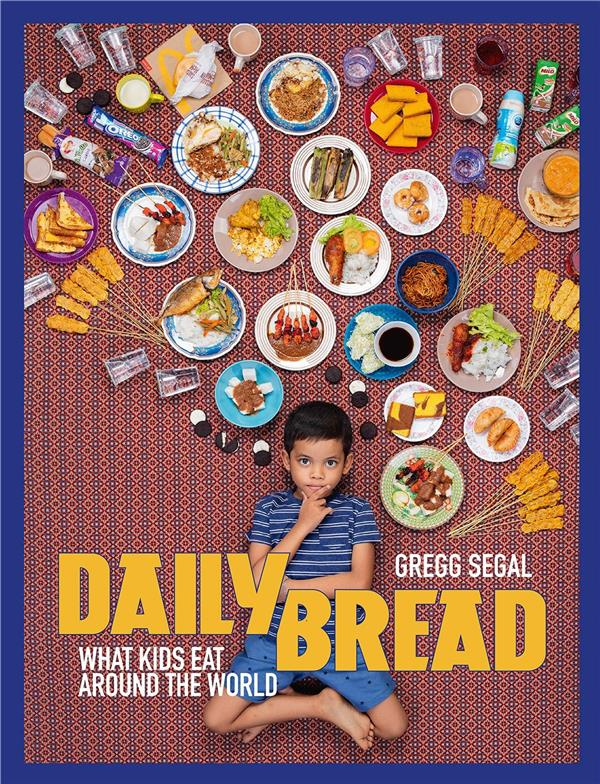 DAILY BREAD WHAT KIDS EAT AROUND THE WORLD /ANGLAIS