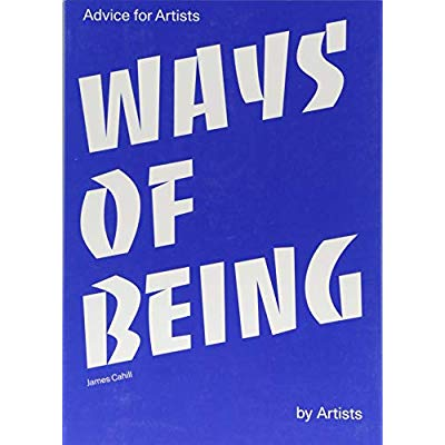 WAYS OF BEING ADVICE FOR ARTISTS BY ARTISTS /ANGLAIS