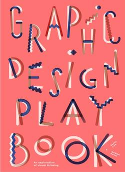 GRAPHIC DESIGN PLAY BOOK AN EXPLORATION OF VISUAL THINKING /ANGLAIS