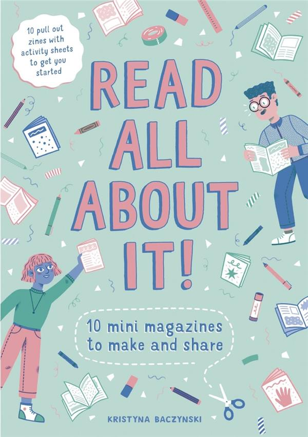 READ ALL ABOUT IT ! 10 MINI-MAGAZINES TO MAKE AND SHARE /ANGLAIS