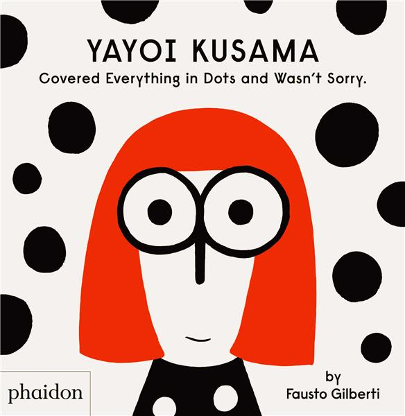 YAYOI KUSAMA GB - COVERED EVERYTHING IN DOTS AND WASN T SORRY