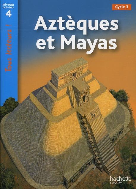 AZTEQUES ET MAYAS NIVEAU 4 - TOUS LECTEURS ! - ED.2011