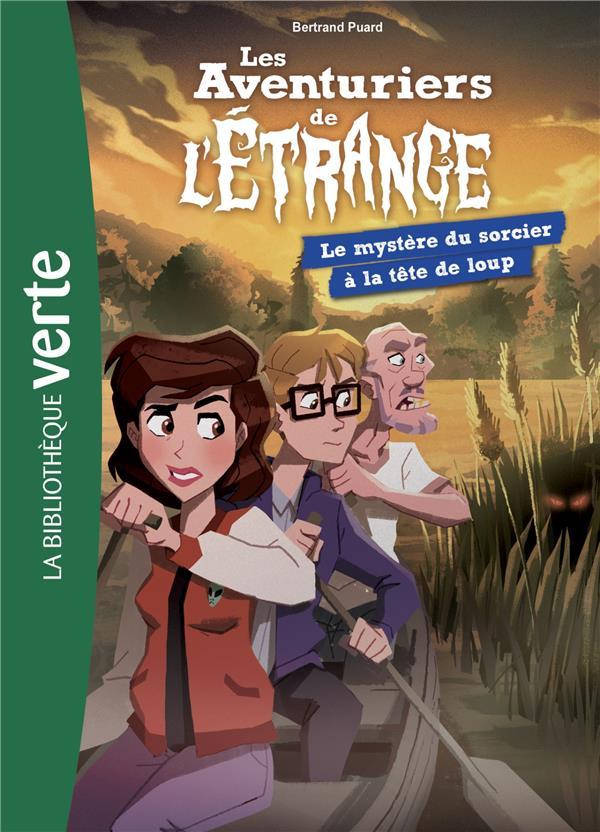 LES AVENTURIERS DE L'ETRANGE 07 - LE MYSTERE DU SORCIER A LA TETE DE LOUP - T7