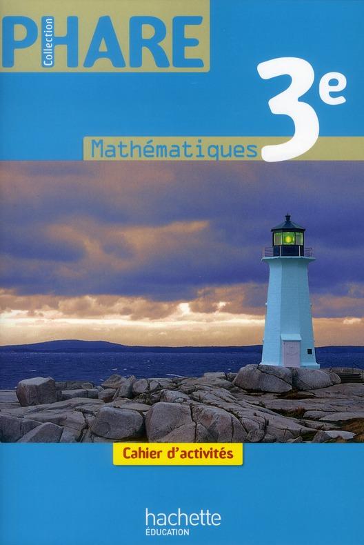 PHARE MATHEMATIQUES 3E - CAHIER D'ACTIVITES - EDITION 2012