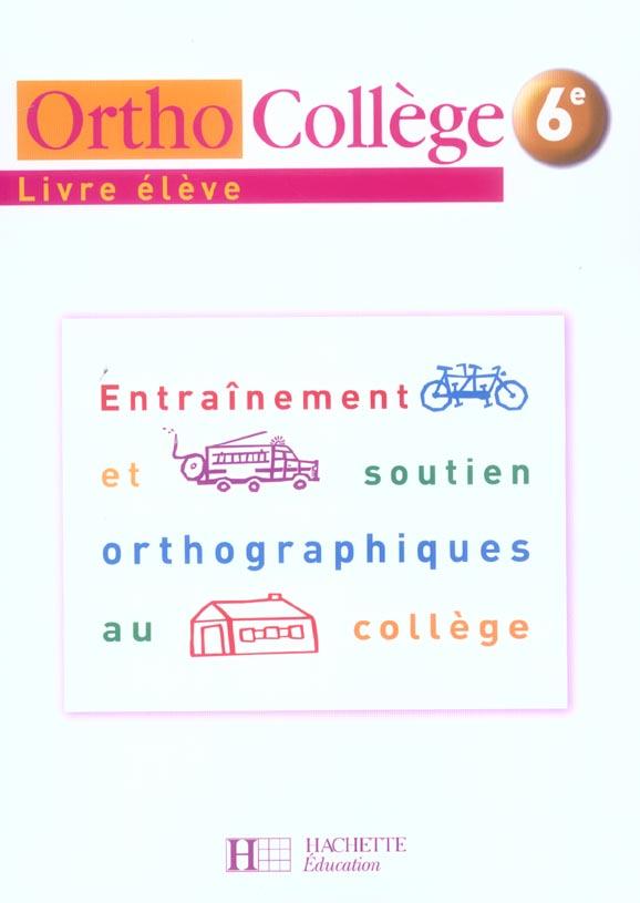 ORTHOCOLLEGE 6E - ENTRAINEMENT ET SOUTIEN ORTHOGRAPHIQUES AU COLLEGE - LIVRE DE L'ELEVE - ED. 2005