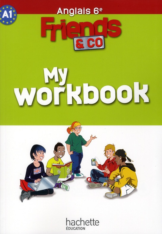 FRIENDS AND CO 6E / PALIER 1 ANNEE 1 - ANGLAIS - WORKBOOK - EDITION 2011