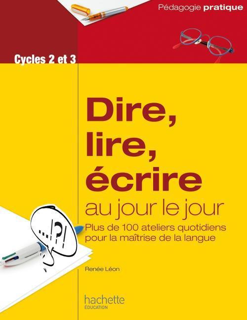 DIRE, LIRE, ECRIRE AU JOUR LE JOUR - CYCLES 2 ET 3