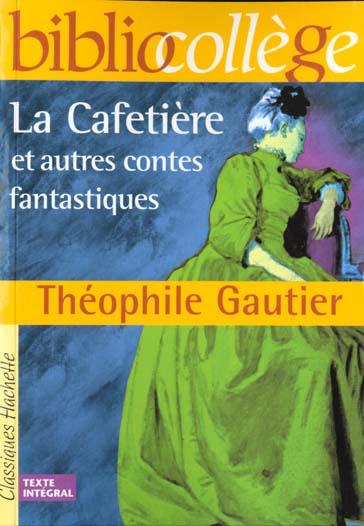 BIBLIOCOLLEGE - LA CAFETIERE ET AUTRES CONTES FANTASTIQUES, THEOPHILE GAUTIER