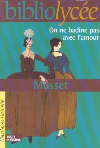 BIBLIOLYCEE - ON NE BADINE PAS AVEC L'AMOUR, ALFRED DE MUSSET