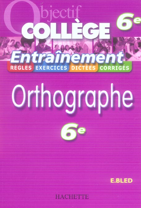 OBJECTIF COLLEGE - ENTRAINEMENT - ORTHOGRAPHE 6EME