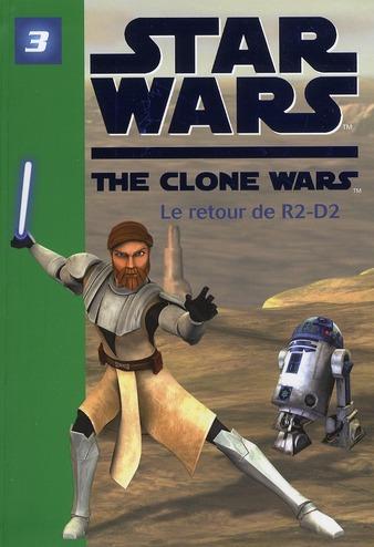 STAR WARS CLONE WARS 03 - LE RETOUR DE R2-D2