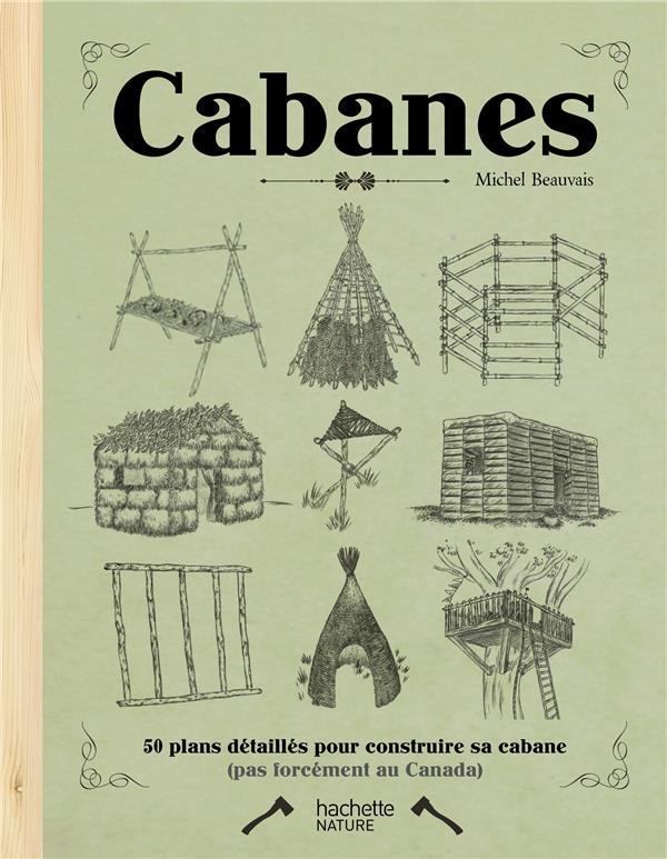 CABANES - 50 PLANS DETAILLES POUR CONSTRUIRE SA CABANE